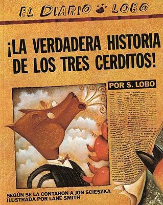 The True Story of the 3 Little Pigs / La Verdadera Historia de los Tres Cerditos By Scieszka, Jon/ Smith, Lane (ILT)